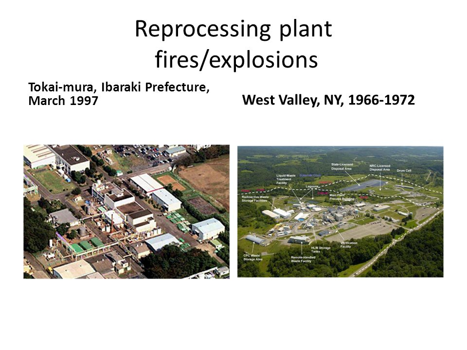 Reprocessing plant fires/explosions Tokai-mura, Ibaraki Prefecture, March 1997 West Valley, NY, 1966-1972