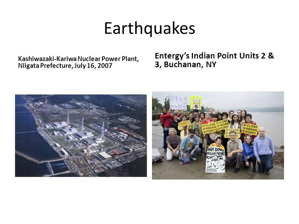 Earthquakes Kashiwazaki-Kariwa Nuclear Power Plant, Niigata Prefecture, July 16, 2007 Entergy's Indian Point Units 2 & 3, Buchanan, NY