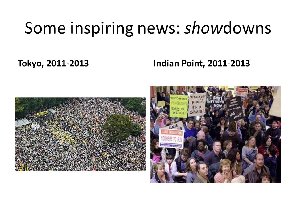 Some inspiring news: showdowns Tokyo, 2011-2013Indian Point, 2011-2013