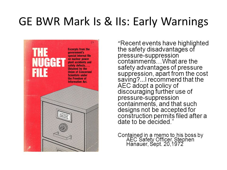 GE BWR Mark Is & IIs: Early Warnings Recent events have highlighted the safety disadvantages of pressure-suppression containments…What are the safety advantages of pressure suppression, apart from the cost saving?...