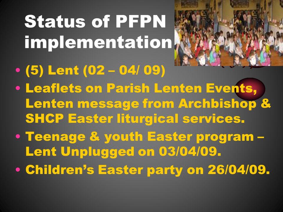 Status of PFPN implementation (5) Lent (02 – 04/ 09) Leaflets on Parish Lenten Events, Lenten message from Archbishop & SHCP Easter liturgical services.
