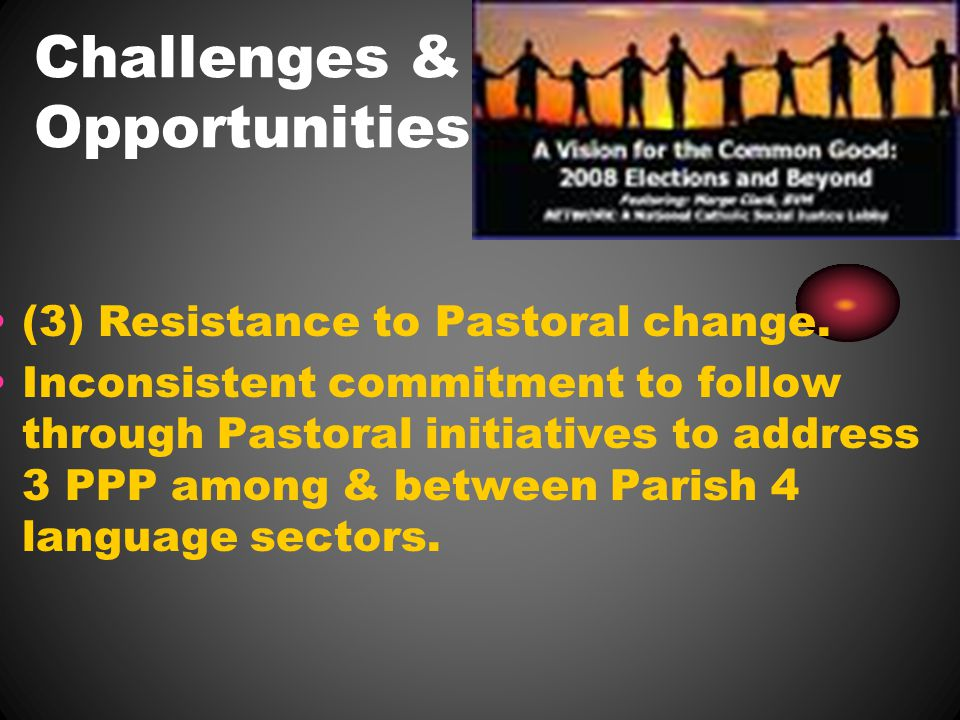 Challenges & Opportunities (3) Resistance to Pastoral change.
