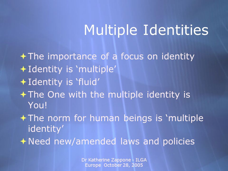 Dr Katherine Zappone - ILGA Europe October 28, 2005 Experiences of Diversity in Identity  'Otherness' and Multiple DisRespect  Multiple Identities and Social Groups  Systemic barriers - experiencing multiple discrimination  'Otherness' and Multiple DisRespect  Multiple Identities and Social Groups  Systemic barriers - experiencing multiple discrimination