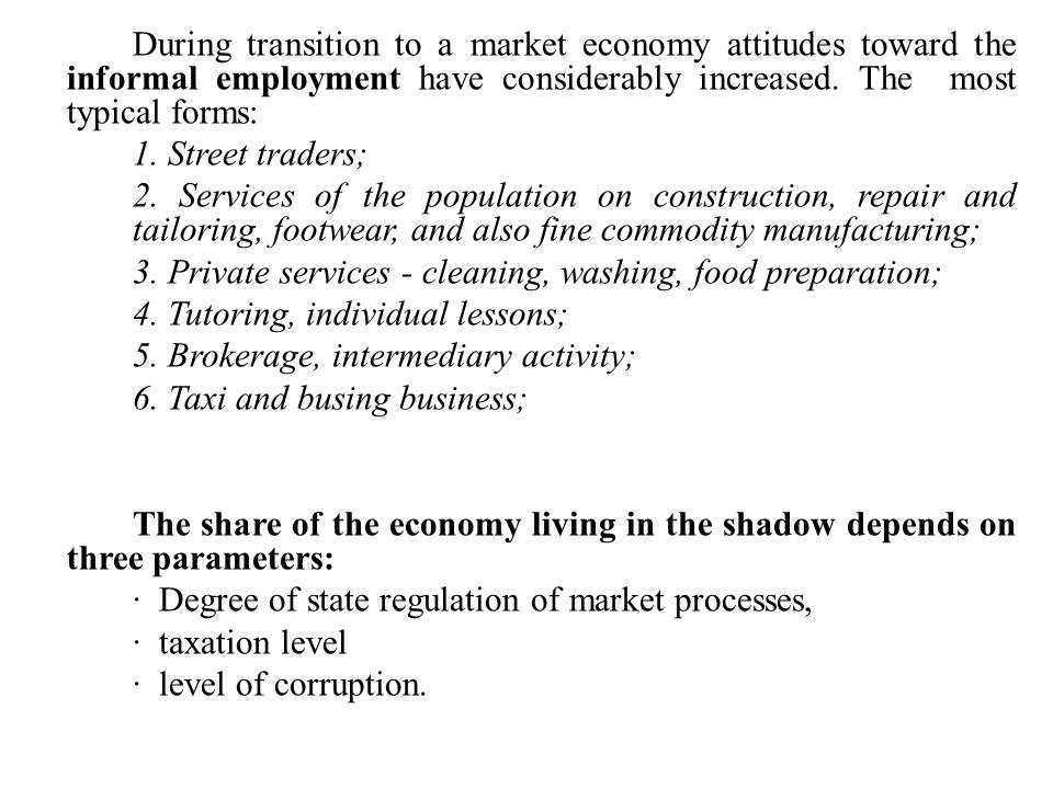 During transition to a market economy attitudes toward the informal employment have considerably increased. The most typical forms: 1. Street traders;