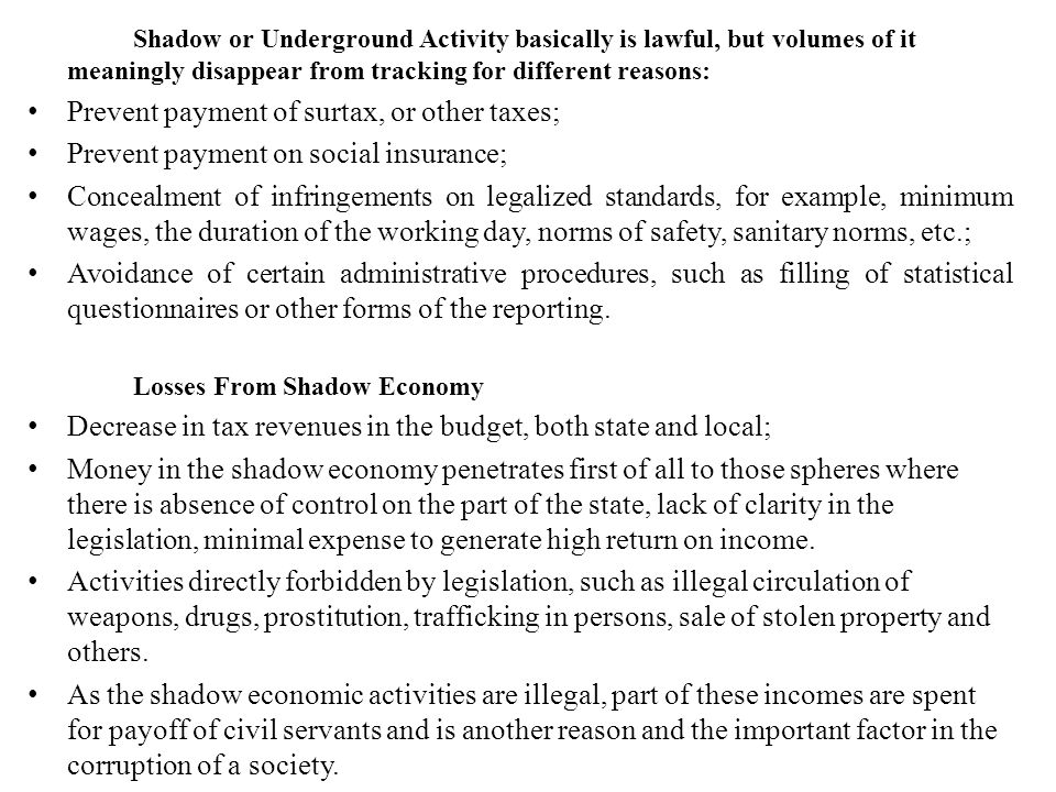 Shadow or Underground Activity basically is lawful, but volumes of it meaningly disappear from tracking for different reasons: Prevent payment of surt