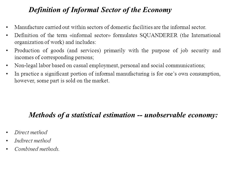 Definition of Informal Sector of the Economy Manufacture carried out within sectors of domestic facilities are the informal sector. Definition of the