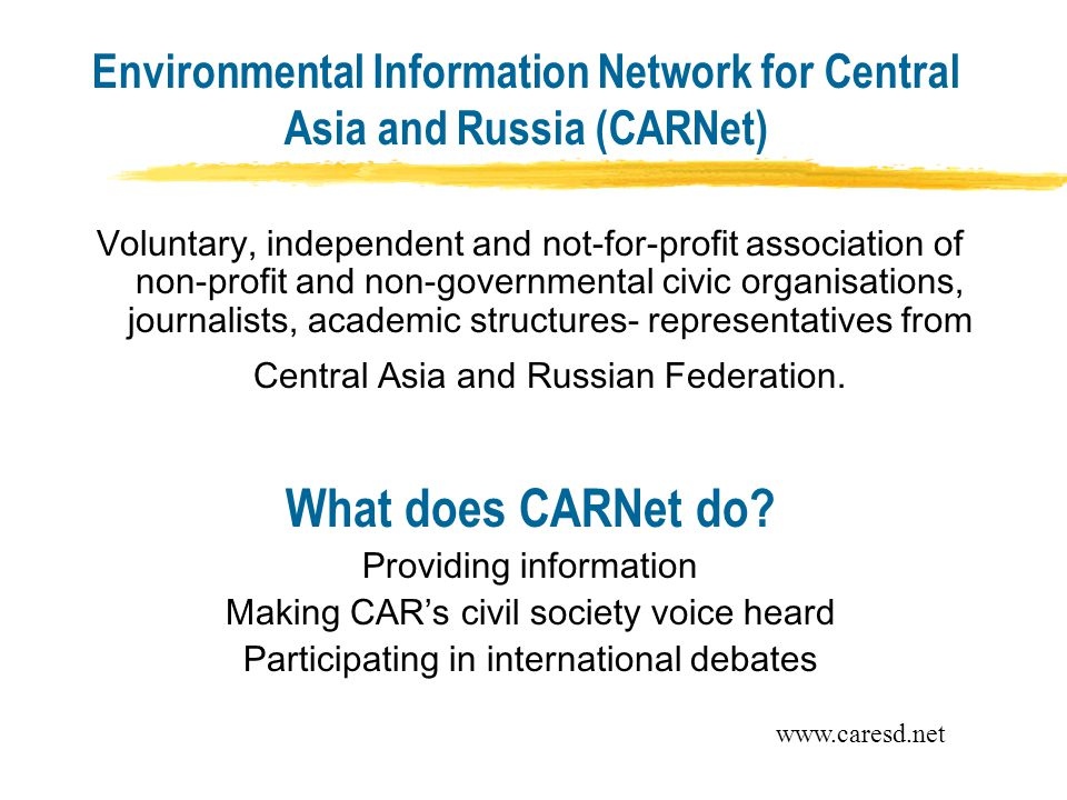 Environmental Information Network for Central Asia and Russia (CARNet) Voluntary, independent and not-for-profit association of non-profit and non-governmental civic organisations, journalists, academic structures- representatives from Central Asia and Russian Federation.