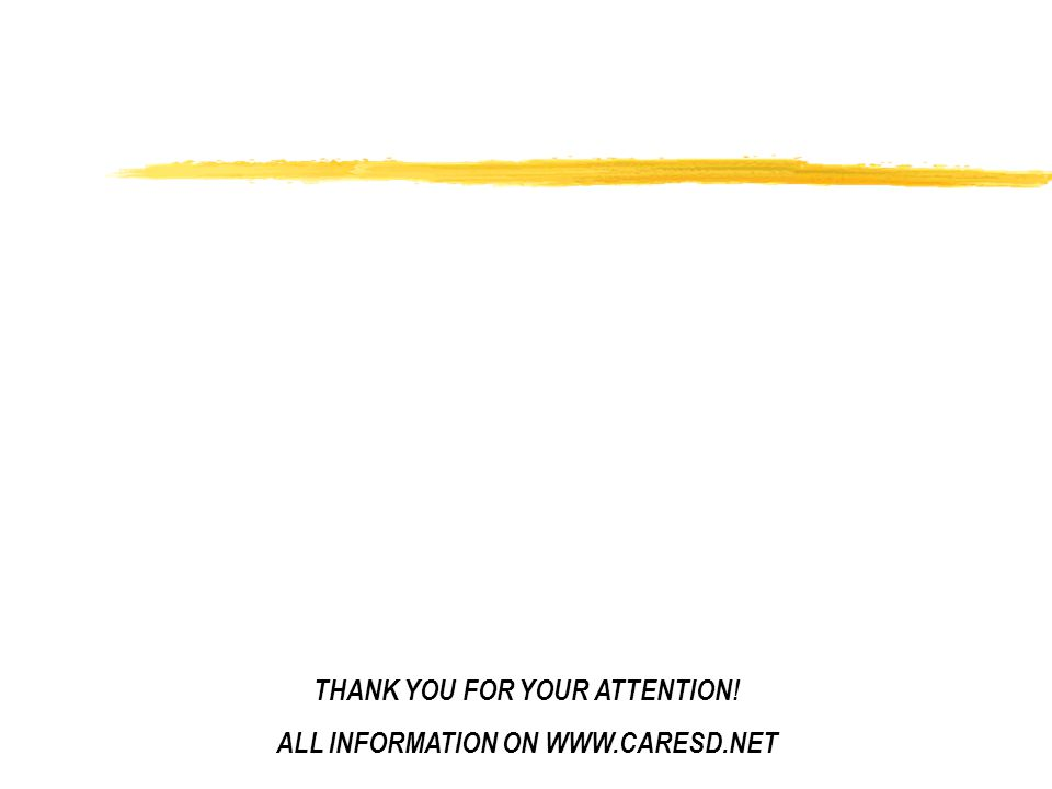 THANK YOU FOR YOUR ATTENTION! ALL INFORMATION ON WWW.CARESD.NET