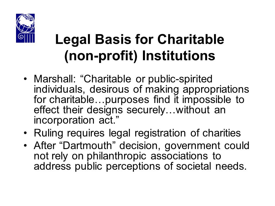 "Legal Basis for Charitable (non-profit) Institutions Marshall: ""Charitable or public-spirited individuals, desirous of making appropriations for chari"