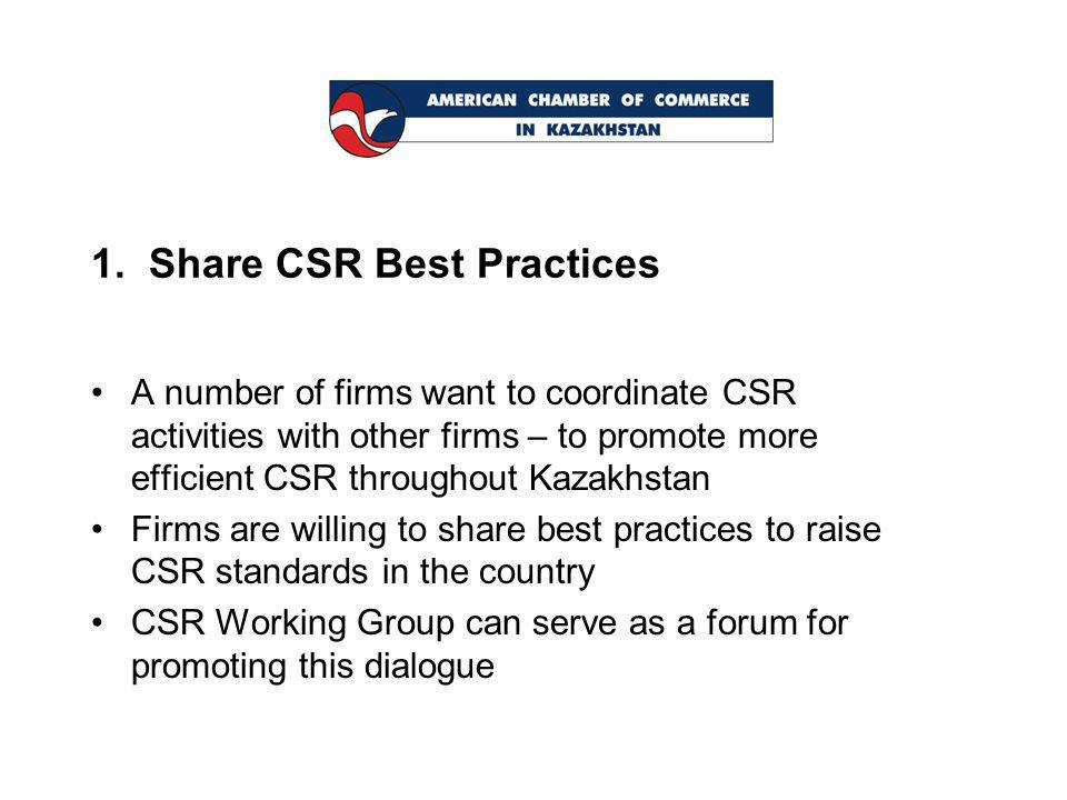 1. Share CSR Best Practices A number of firms want to coordinate CSR activities with other firms – to promote more efficient CSR throughout Kazakhstan