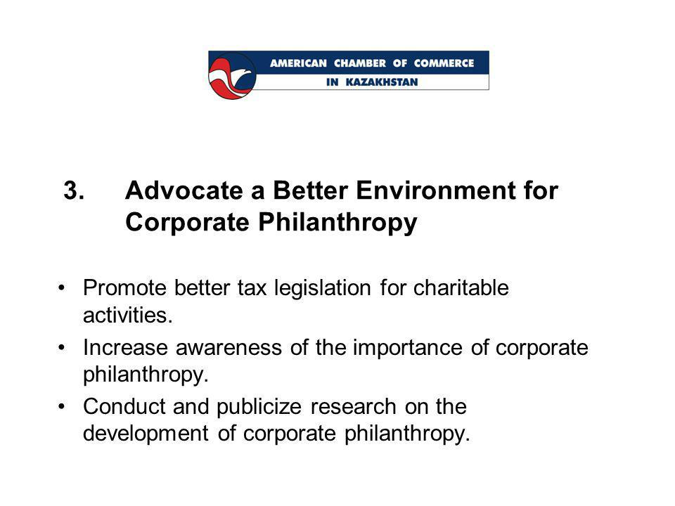 3.Advocate a Better Environment for Corporate Philanthropy Promote better tax legislation for charitable activities.