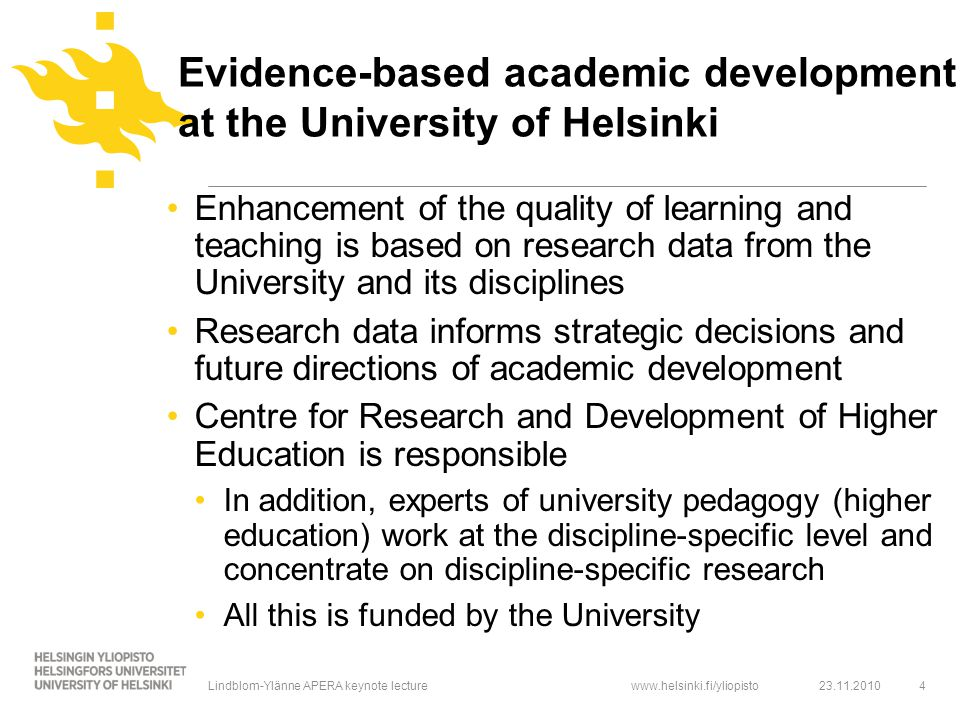 www.helsinki.fi/yliopisto Approaches to learning Describe the aims and processes students apply they learn Contextual and dynamic in nature There is empirical evidence that approaches are related to characteristics of the teaching-learning environment discipline of study motivation to studying regulation of studying personal epistemology (i.e., conception of knowledge) 23.11.20105 Lindblom-Ylänne APERA keynote lecture
