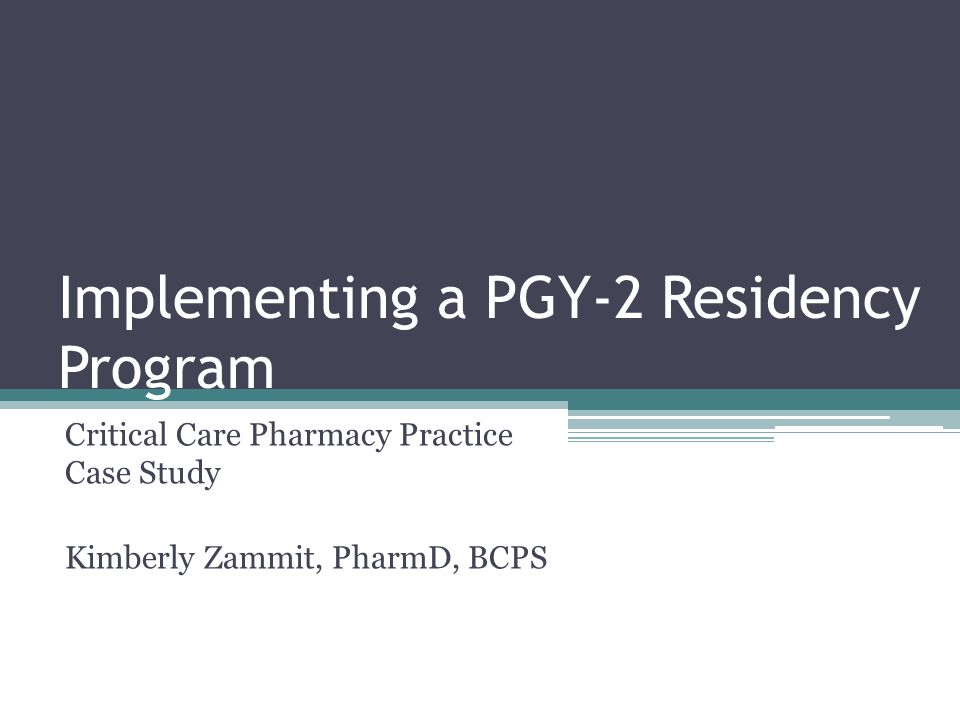 Implementing a PGY-2 Residency Program Critical Care Pharmacy Practice Case Study Kimberly Zammit, PharmD, BCPS