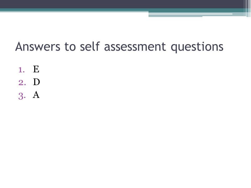 Answers to self assessment questions 1.E 2.D 3.A