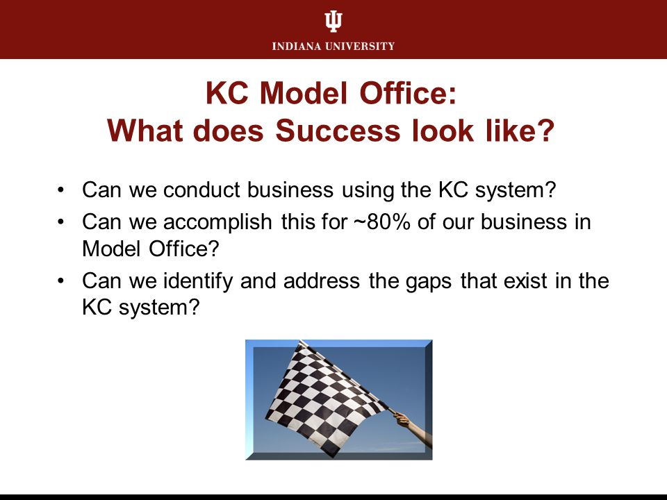 KC Model Office: What does Success look like. Can we conduct business using the KC system.