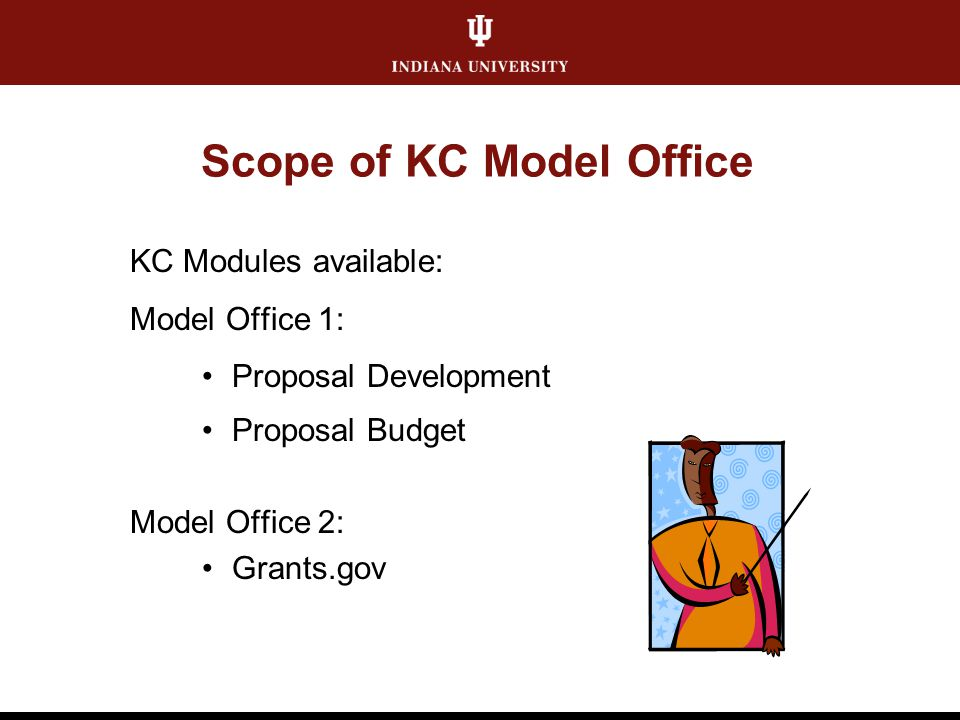 Scope of KC Model Office KC Modules available: Model Office 1: Proposal Development Proposal Budget Model Office 2: Grants.gov