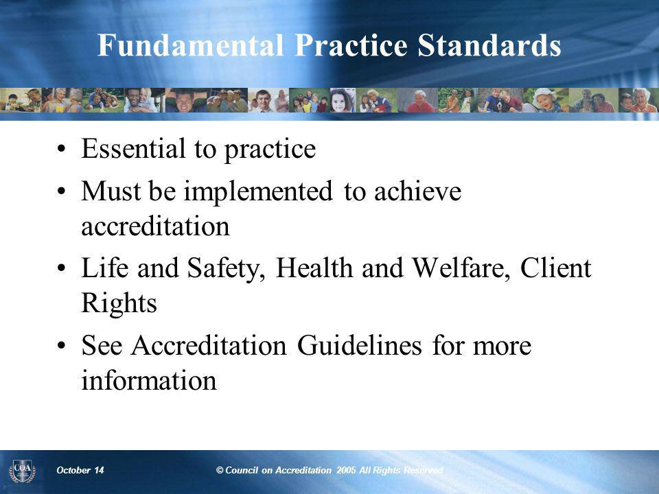 October 14© Council on Accreditation 2005 All Rights Reserved Standards Implementation Evidence of Implementation Pre-site –Procedures: intake, assessment, service planning, home study, permanency, placement, visitation, healthcare, and worker visits On-site –Interviews –Informational materials –Data on placement trends