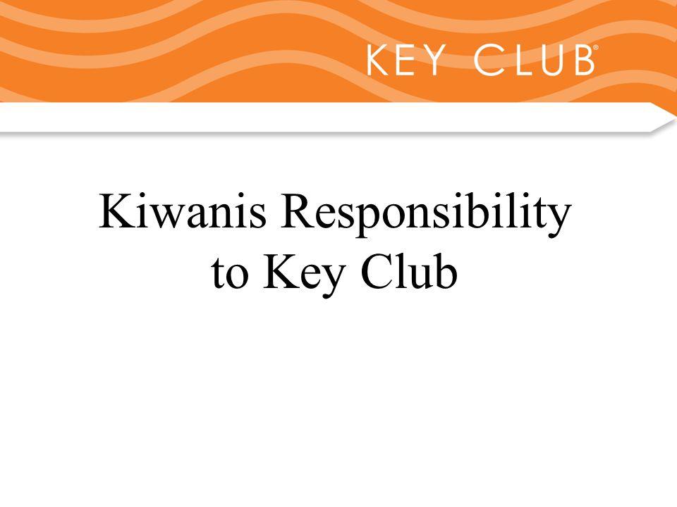 Kiwanis Responsibility to Key Club and Circle K Kiwanis Responsibility to Key Club