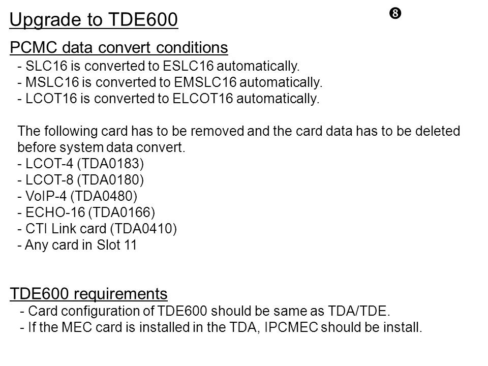 """ Upgrade to TDE600 TDE600 requirements - SLC16 is converted to ESLC16 automatically. - MSLC16 is converted to EMSLC16 automatically. - LCOT16 is conv"