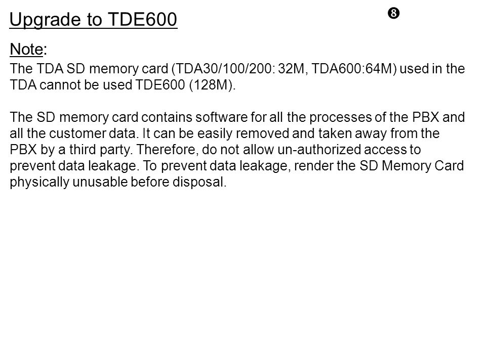 """ The TDA SD memory card (TDA30/100/200: 32M, TDA600:64M) used in the TDA cannot be used TDE600 (128M). The SD memory card contains software for all t"