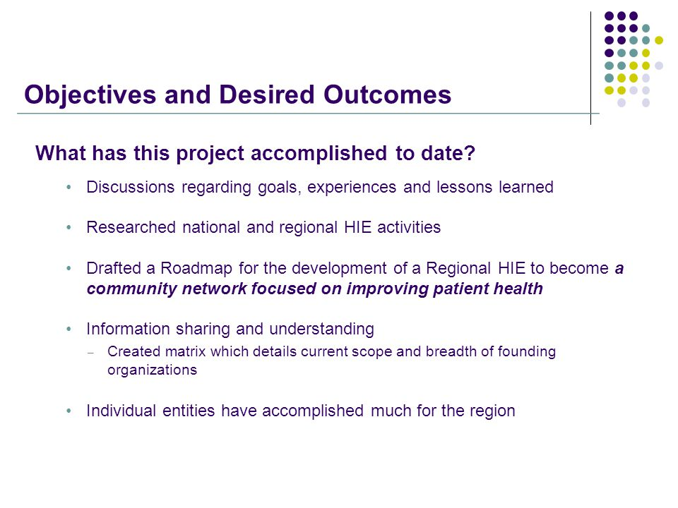 Objectives and Desired Outcomes What has this project accomplished to date.