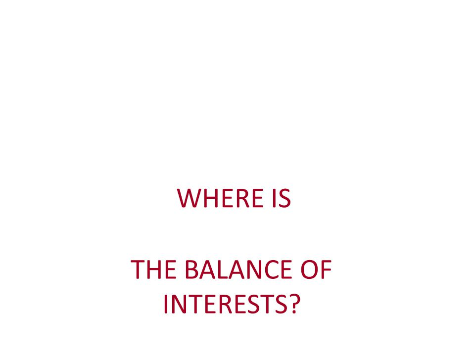 WHERE IS THE BALANCE OF INTERESTS?