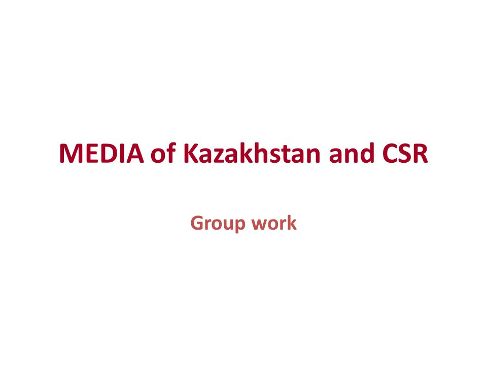 MEDIA of Kazakhstan and CSR Group work