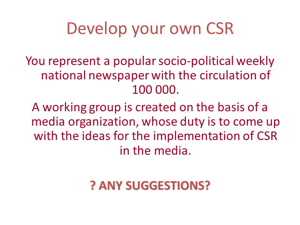 Develop your own CSR You represent a popular socio-political weekly national newspaper with the circulation of 100 000.