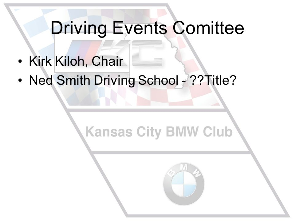 Driving Events Comittee Kirk Kiloh, Chair Ned Smith Driving School - Title