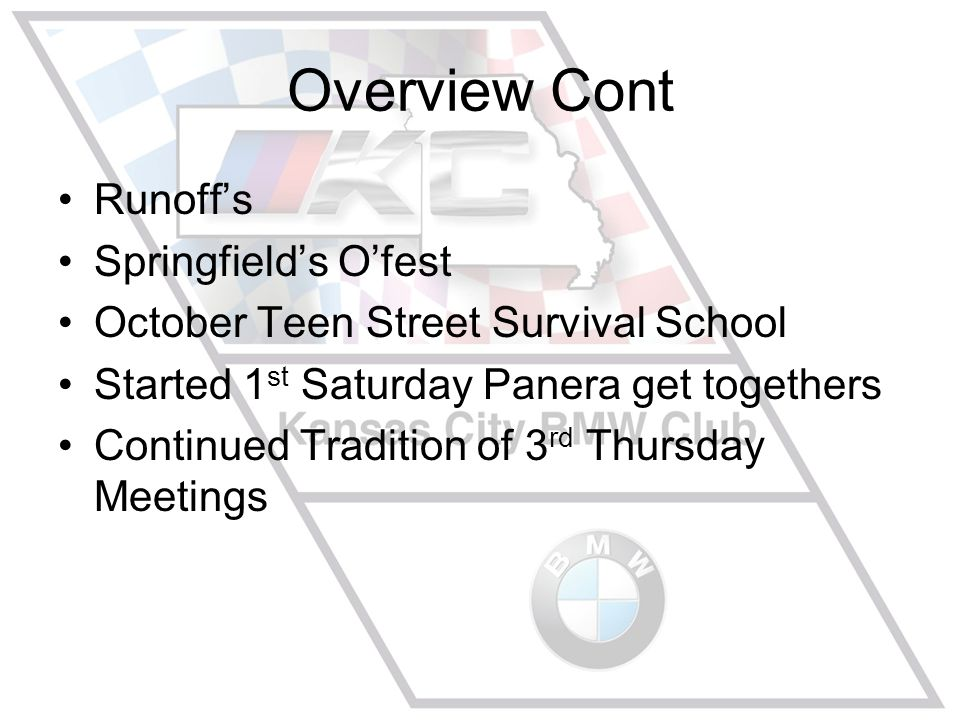 Overview Cont Runoff's Springfield's O'fest October Teen Street Survival School Started 1 st Saturday Panera get togethers Continued Tradition of 3 rd Thursday Meetings