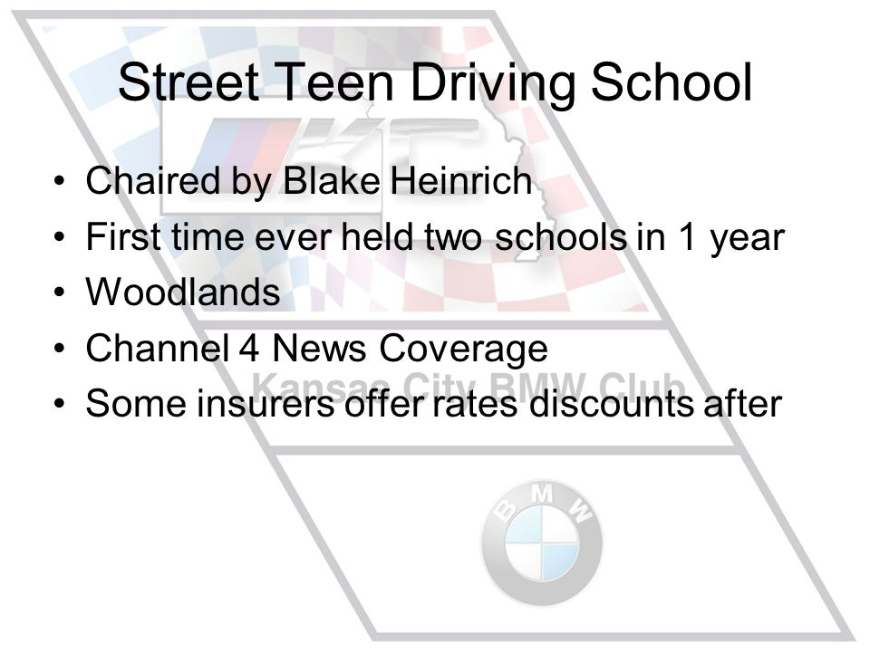 Street Teen Driving School Chaired by Blake Heinrich First time ever held two schools in 1 year Woodlands Channel 4 News Coverage Some insurers offer rates discounts after