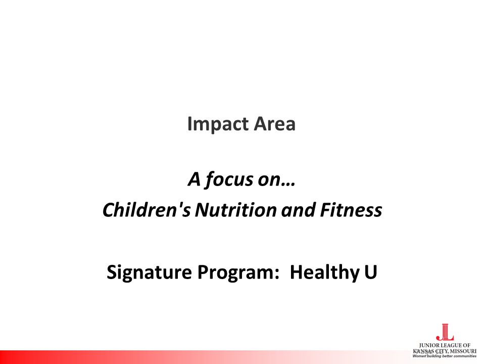 Impact Area A focus on… Children s Nutrition and Fitness Signature Program: Healthy U Page 12