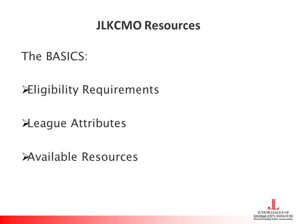 JLKCMO Resources The BASICS:  Eligibility Requirements  League Attributes  Available Resources Page 15