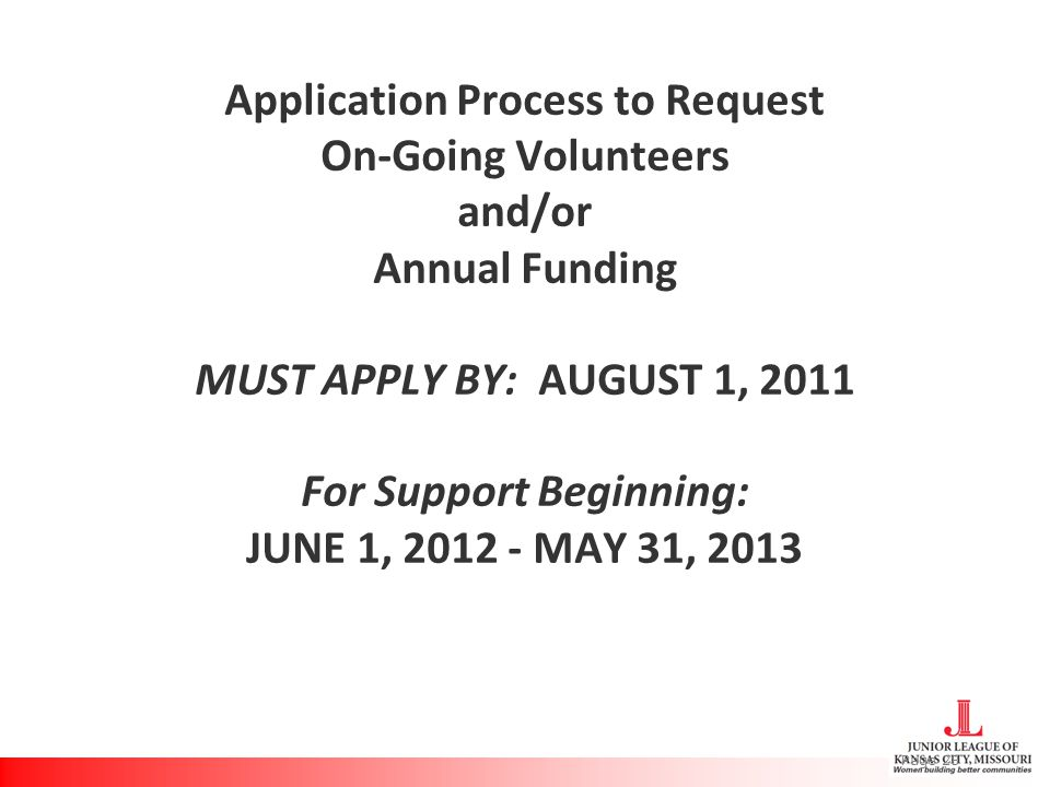 Application Process to Request On-Going Volunteers and/or Annual Funding MUST APPLY BY: AUGUST 1, 2011 For Support Beginning: JUNE 1, 2012 - MAY 31, 2013 Page 28