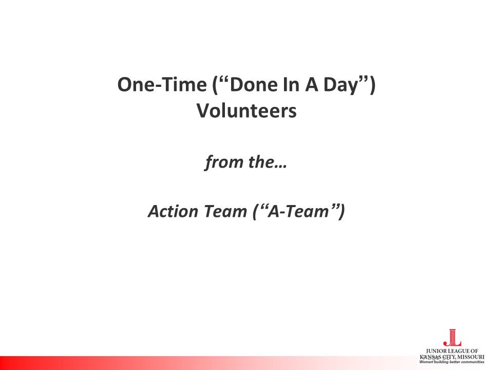 One-Time ( Done In A Day ) Volunteers from the… Action Team ( A-Team ) Page 35