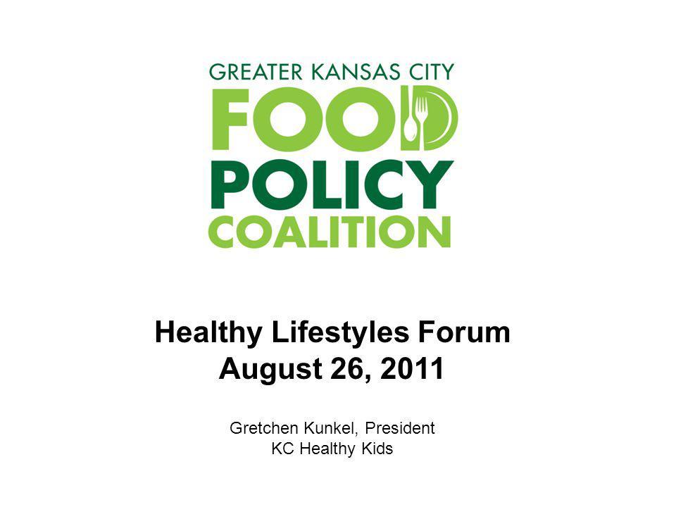 Healthy Lifestyles Forum August 26, 2011 Gretchen Kunkel, President KC Healthy Kids