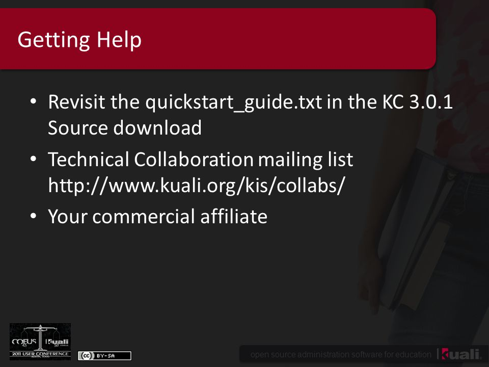 open source administration software for education Getting Help Revisit the quickstart_guide.txt in the KC 3.0.1 Source download Technical Collaboration mailing list http://www.kuali.org/kis/collabs/ Your commercial affiliate