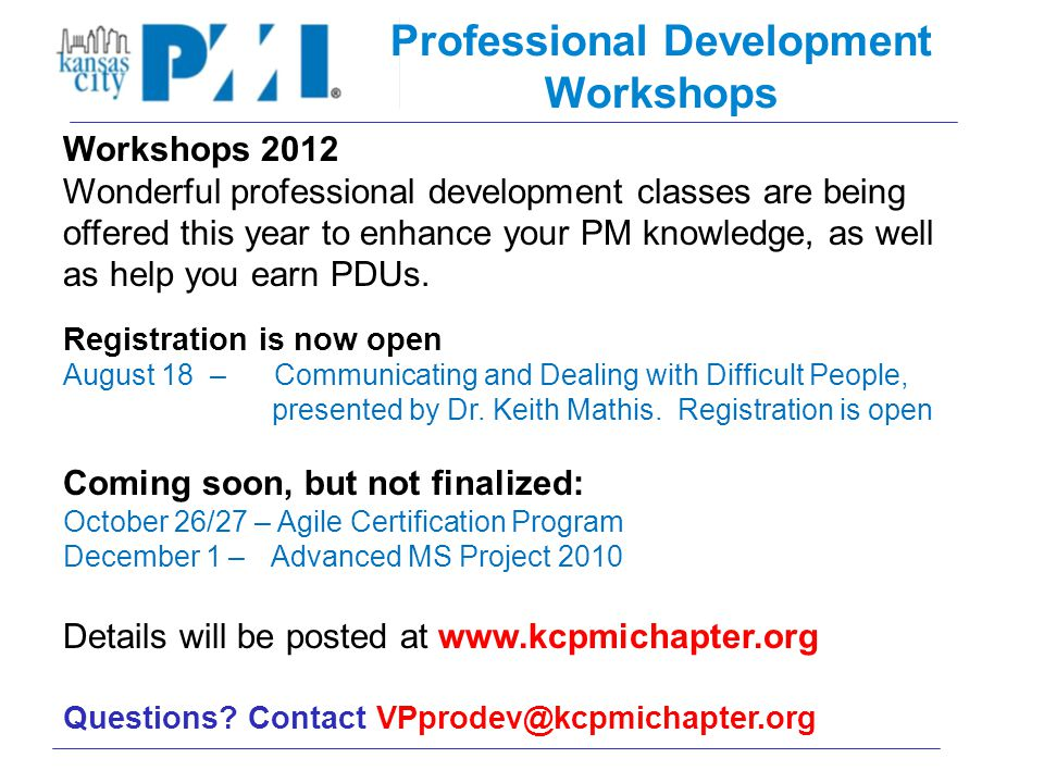 Professional Development Workshops Workshops 2012 Wonderful professional development classes are being offered this year to enhance your PM knowledge, as well as help you earn PDUs.