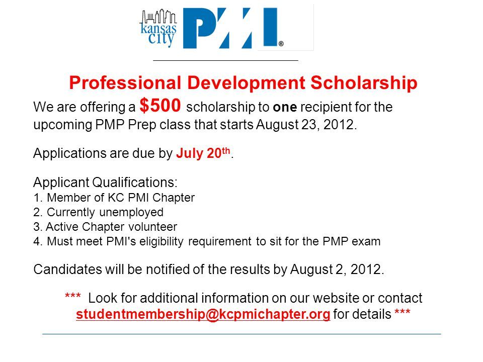 Professional Development Scholarship We are offering a $500 scholarship to one recipient for the upcoming PMP Prep class that starts August 23, 2012.