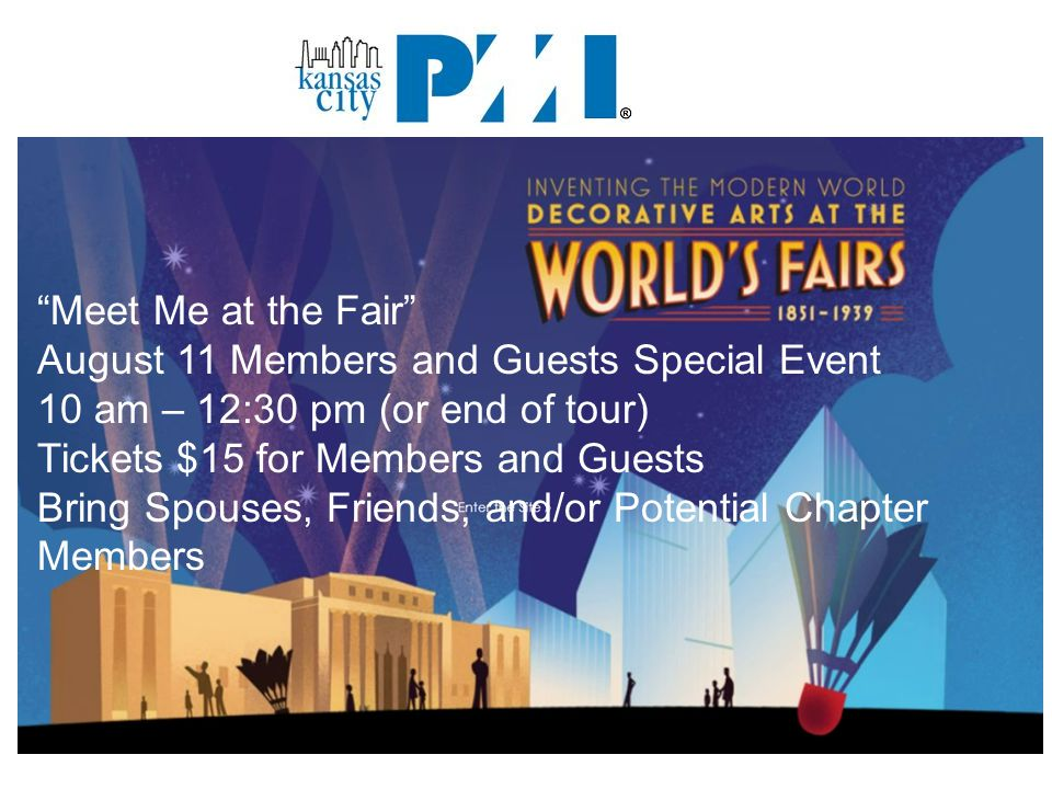 Meet Me at the Fair August 11 Members and Guests Special Event 10 am – 12:30 pm (or end of tour) Tickets $15 for Members and Guests Bring Spouses, Friends, and/or Potential Chapter Members