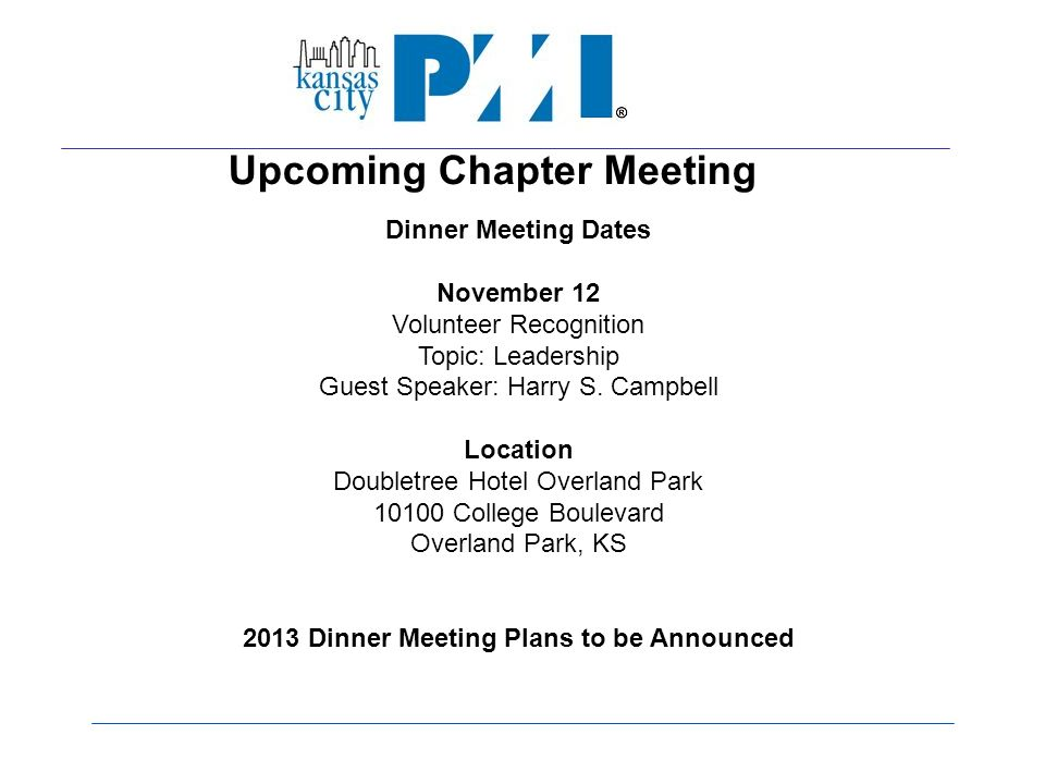 Upcoming Chapter Meeting Dinner Meeting Dates November 12 Volunteer Recognition Topic: Leadership Guest Speaker: Harry S.
