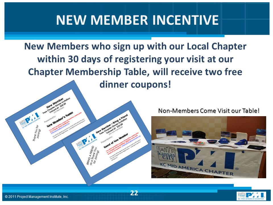 NEW MEMBER INCENTIVE New Members who sign up with our Local Chapter within 30 days of registering your visit at our Chapter Membership Table, will receive two free dinner coupons.