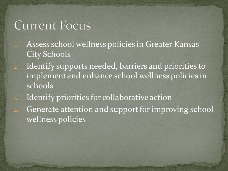 1. Assess school wellness policies in Greater Kansas City Schools 2.