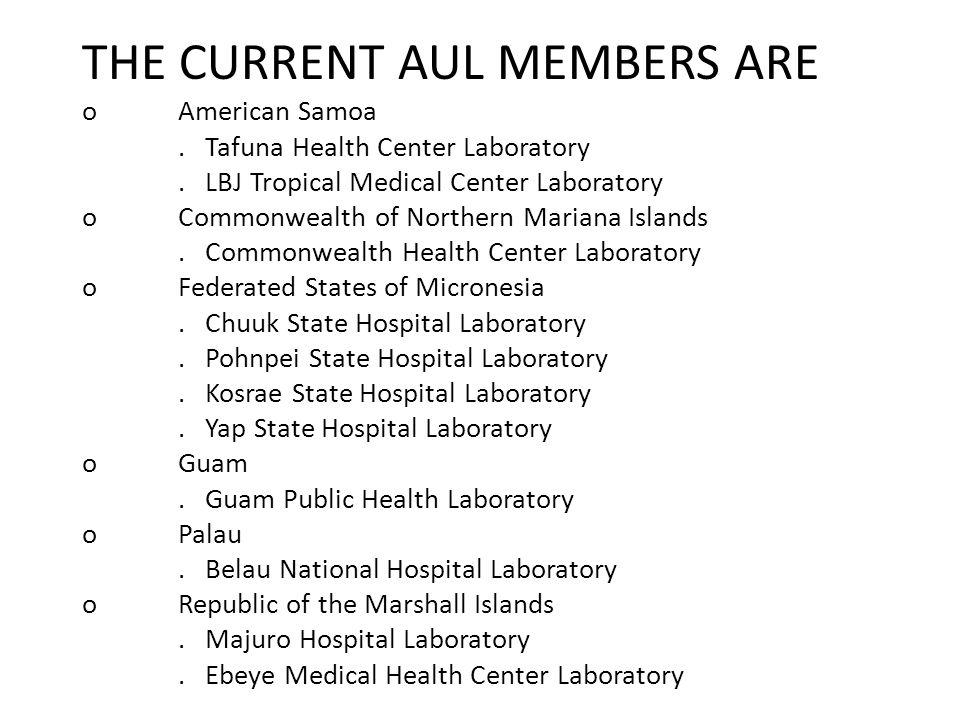 THE CURRENT AUL MEMBERS ARE oAmerican Samoa.Tafuna Health Center Laboratory.