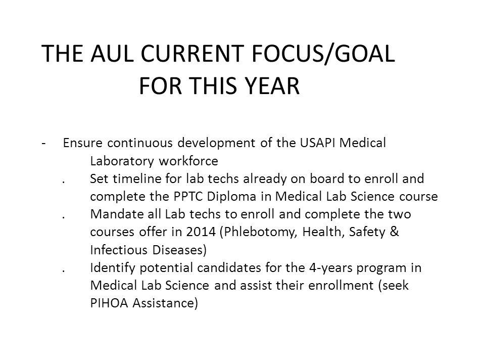 THE AUL CURRENT FOCUS/GOAL FOR THIS YEAR - Ensure continuous development of the USAPI Medical Laboratory workforce.