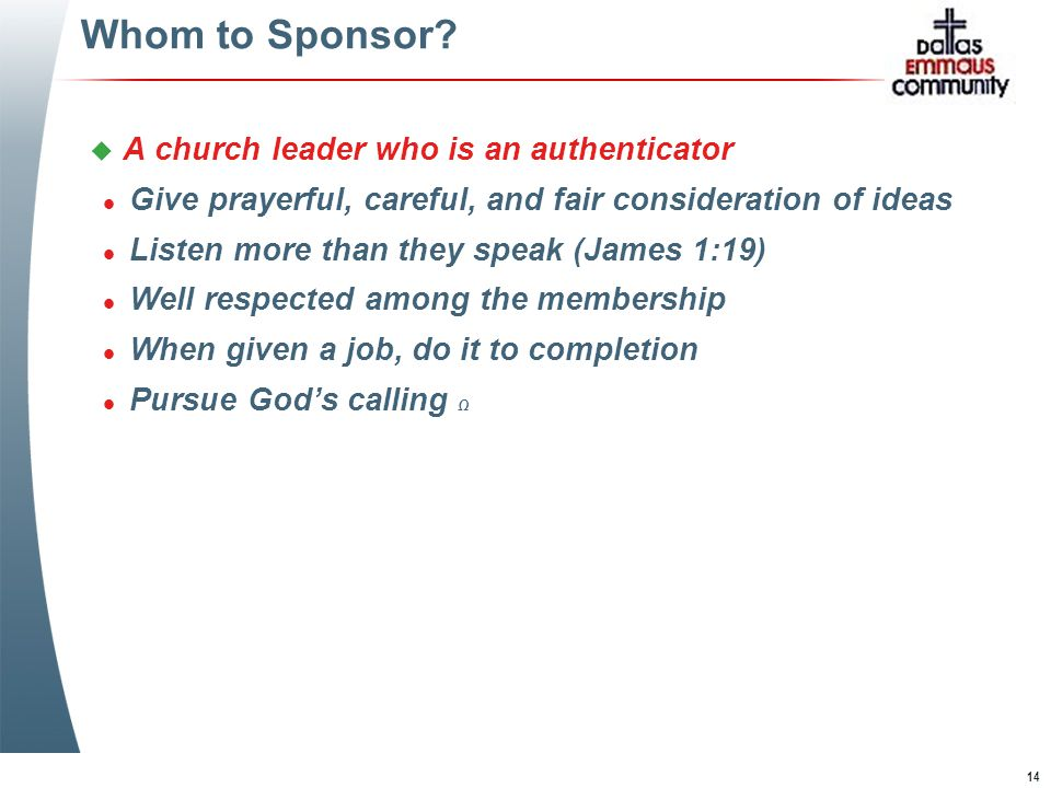 14 Whom to Sponsor? u A church leader who is an authenticator l Give prayerful, careful, and fair consideration of ideas l Listen more than they speak