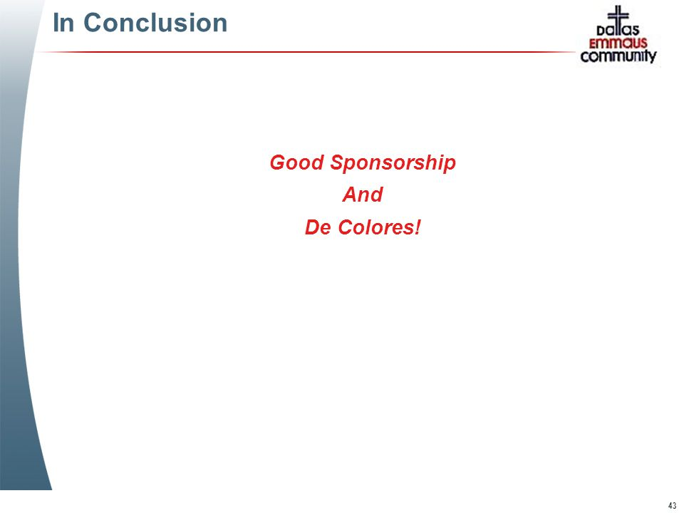 43 In Conclusion Good Sponsorship And De Colores! Good Sponsorship And De Colores!