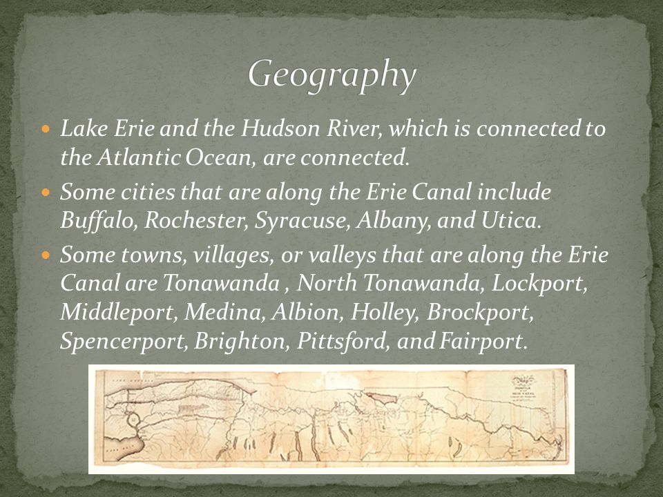 Lake Erie and the Hudson River, which is connected to the Atlantic Ocean, are connected. Some cities that are along the Erie Canal include Buffalo, Ro