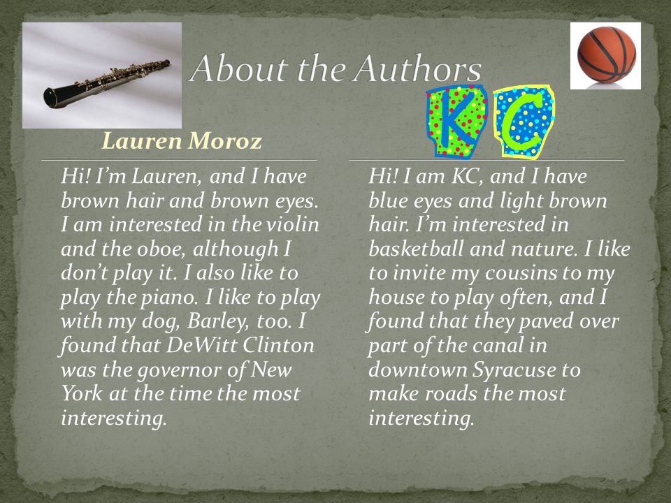 Lauren Moroz Hi! I'm Lauren, and I have brown hair and brown eyes. I am interested in the violin and the oboe, although I don't play it. I also like t