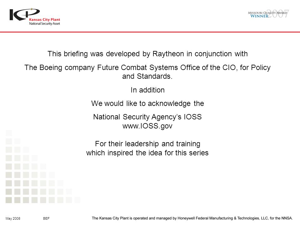 May 2008BEF This briefing was developed by Raytheon in conjunction with The Boeing company Future Combat Systems Office of the CIO, for Policy and Standards.
